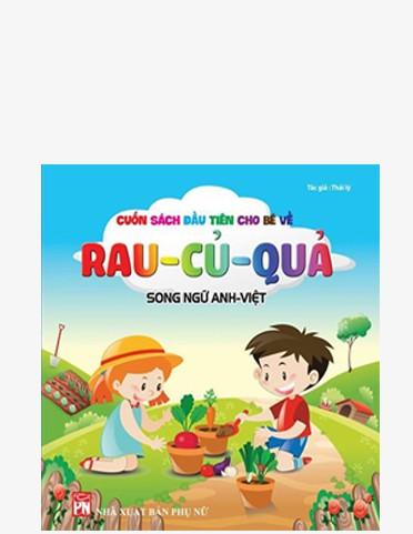 Cuốn Sách Đầu Tiên Cho Bé Về Rau, Củ, Quả - Song Ngữ Anh Việt